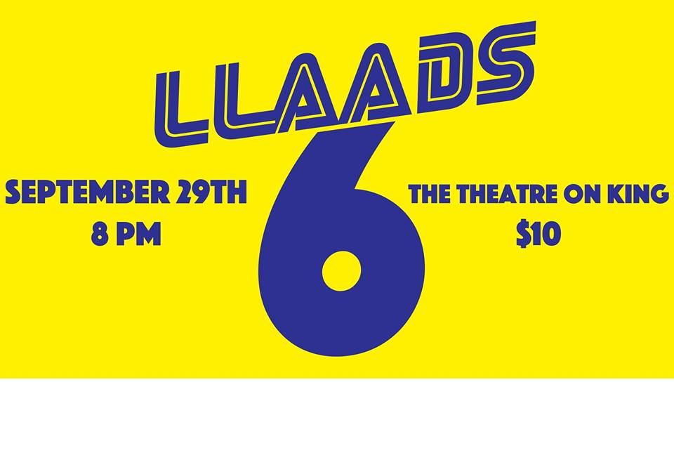 Llaads #6 @ The Theatre On King